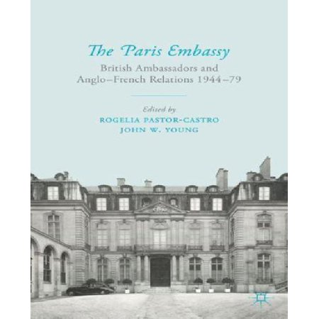 The Paris Embassy: British Ambassadors and Anglo-French Relations 1944–79 - image 1 of 1