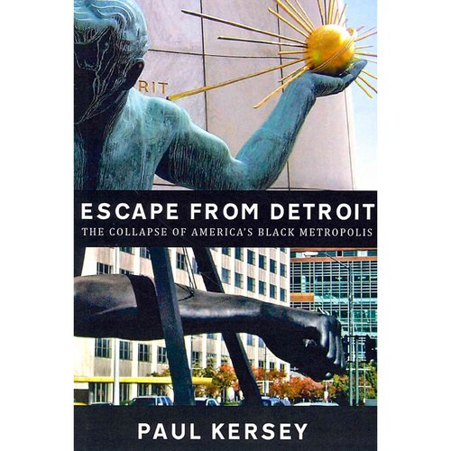 Escape from Detroit: The Collapse of America's Black Metropolis