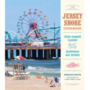 The Jersey Shore Cookbook : Fresh Summer Flavors from the Boardwalk and Beyond