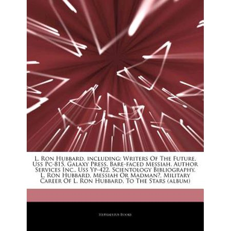 Articles on L. Ron Hubbard, Including: Writers of the Future, USS PC-815, Galaxy Press, Bare-Faced Messiah,... by