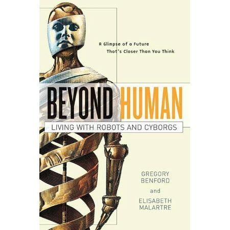 Beyond Human : Living with Robots and Cyborgs (Human Robot)