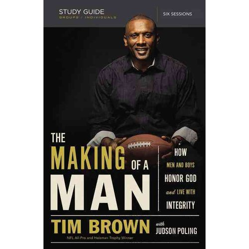 The Making of a Man: How Men and Boys Honor God and Live With Integrity, Six Sessions