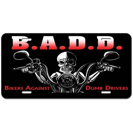 Bikers Against Dumb Drivers - BADD Motorcycle Novelty Metal Vanity License Tag Plate