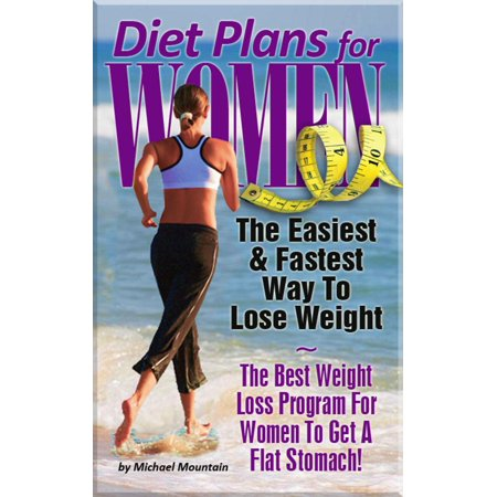 Diet Plans for Women: The Easiest, Fastest Way To Lose Weight - The Best Weight Loss Program For Women To Get A Flat Stomach -