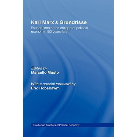 Karl Marx S Grundrisse : Foundations of the Critique of Political Economy 150 Years (Grundrisse Foundations Of The Critique Of Political Economy)