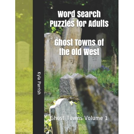 Travel America: 84 Classic Large-Print Word Search Puzzles: Word Search Puzzles for Adults: Ghost Towns of the Old West: Ghost Towns Volume 1 (Paperback) - Word Search Puzzles For Adults