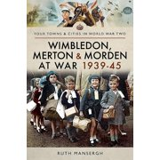 Your Towns & Cities in World War Two: Wimbledon, Merton & Morden at War 1939-45 (Paperback)