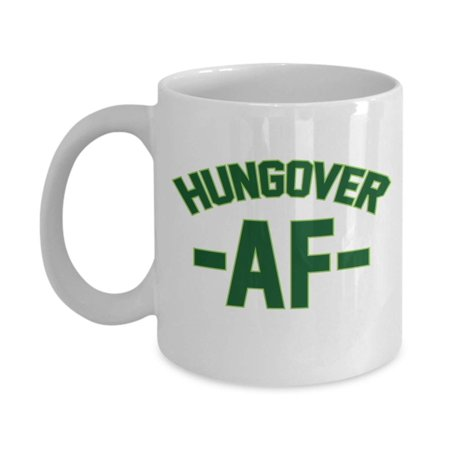 Hungover AF Drinking Hangover Millennial Slang Coffee & Tea Gift Mug, Ornament, Accessories & Gifts For Beer, Gin, Rum, IPA, Whiskey, Scotch, Vodka Or Martini Drinker And Men & Women Alcohol Drinkers ()