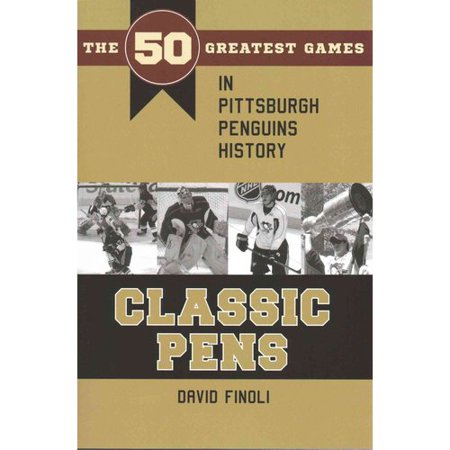 Classic Pens: The 50 Greatest Games in Pittsburgh Penguins History