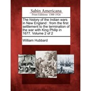 The History of the Indian Wars in New England : From the First Settlement to the Termination of the War with King Philip in 1677. Volume 2 of 2
