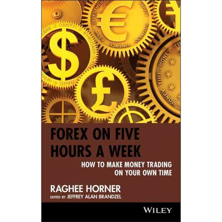 Forex on five hours a week how to make money trading on your own time