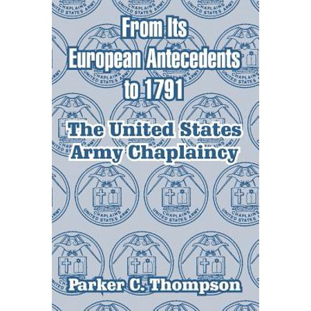 From Its European Antecedents to 1791 : The United States Army