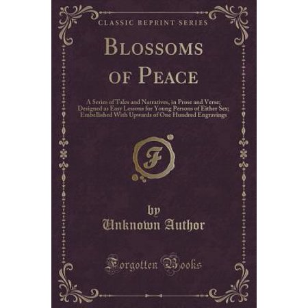 - Blossoms of Peace : A Series of Tales and Narratives, in Prose and Verse; Designed as Easy Lessons for Young Persons of Either Sex; Embellished with Upwards of One Hundred Engravings (Classic Reprint)