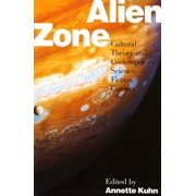 Alien Zone : Cultural Theory and Contemporary Science Fiction Cinema