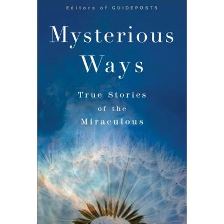 Mysterious Ways : True Stories of the Miraculous
