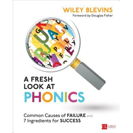 A Fresh Look at Phonics, Grades K-2 : Common Causes of Failure and 7 Ingredients for