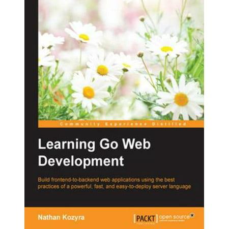 Learning Go Web Development - eBook (The Best Way To Learn Web Development)