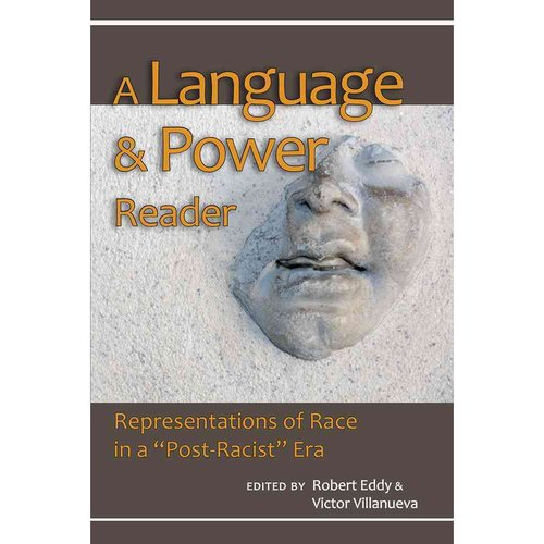 """A Language and Power Reader: Representations of Race in a """"Post-Racist"""" Era"""