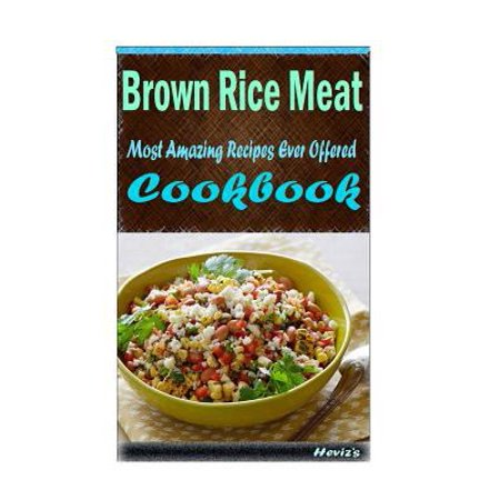 Brown Rice Meat  Most Amazing Recipes Ever Offered