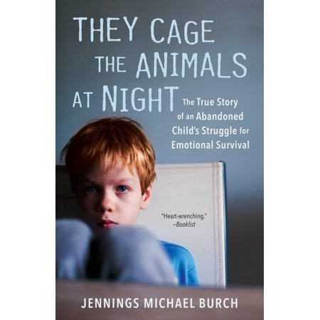 They Cage the Animals at Night : The True Story of an Abandoned Child's Struggle for Emotional