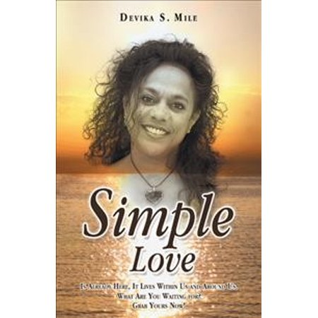 Simple Love: Is Already Here, It Lives Within Us and Around Us. What Are You Waiting For? Grab Yours