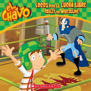 El Chavo: Locos por la lucha libre / Crazy for Wrestling (Bilingual) -