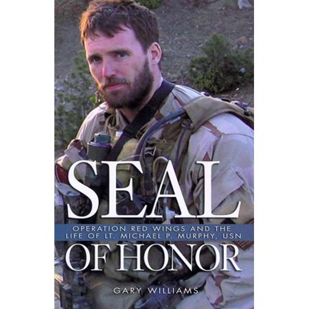 Seal of Honor: Operation Red Wings and the Life of Lt. Michael P. Murphy, USN by