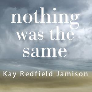 Nothing Was the Same - Audiobook (Kay Redfield Jamison Nothing Was The Same)