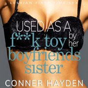 Used as a F**k Toy by her Boyfriend's Sister - Audiobook