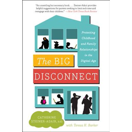 The Big Disconnect : Protecting Childhood and Family Relationships in the Digital