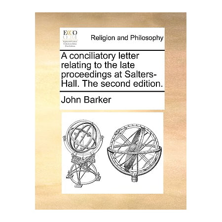 Salter Letter - A Conciliatory Letter Relating to the Late Proceedings at Salters-Hall. the Second Edition.