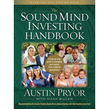 The Sound Mind Investing Handbook : A Step-by-Step Guide to Managing Your Money From a Biblical (The Great Minds Of Investing William Green)