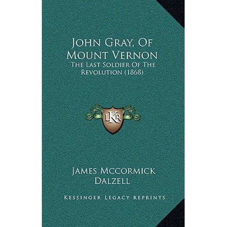 John Gray, of Mount Vernon : The Last Soldier of the Revolution (1868)
