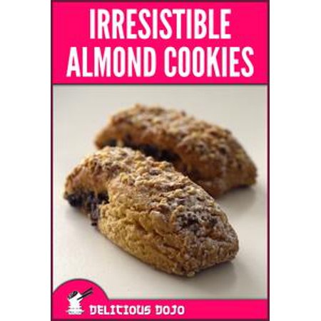 Irresistible Almond Cookies: A Cookbook Full of Quick & Easy Baked Dessert Recipes - - Quick And Easy Halloween Dessert Ideas