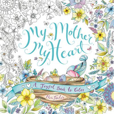 My Mother, My Heart : A Joyful Book to Color