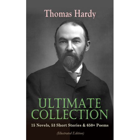 THOMAS HARDY Ultimate Collection: 15 Novels, 53 Short Stories & 650+ Poems (Illustrated Edition) -