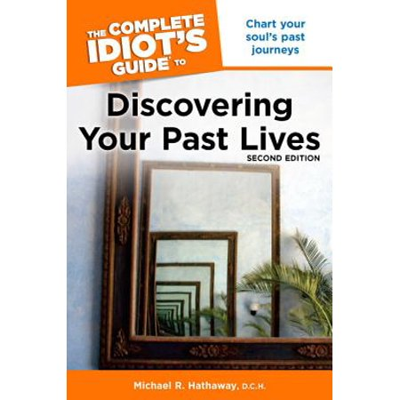 The Complete Idiot's Guide to Discovering Your Past Lives, 2nd Edition -