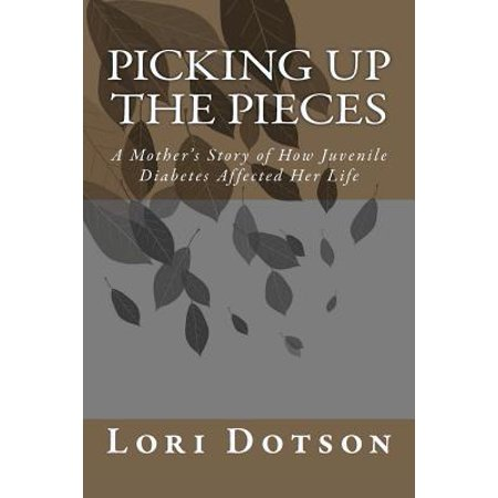 Picking Up the Pieces : A Mother's Story of How Juvenile Diabetes Affected Her