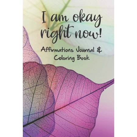 I am okay right now! Affirmations Journal & Coloring (Fastest Phone On The Market Right Now)