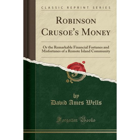 Robinson Crusoes Money   Or The Remarkable Financial Fortunes And Misfortunes Of A Remote Island Community  Classic Reprint