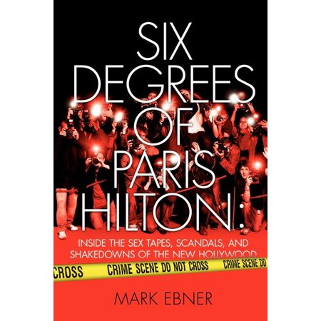 Six Degrees of Paris Hilton : Inside the Sex Tapes, Scandals, and Shakedowns of the New Hollywood (Paperback)