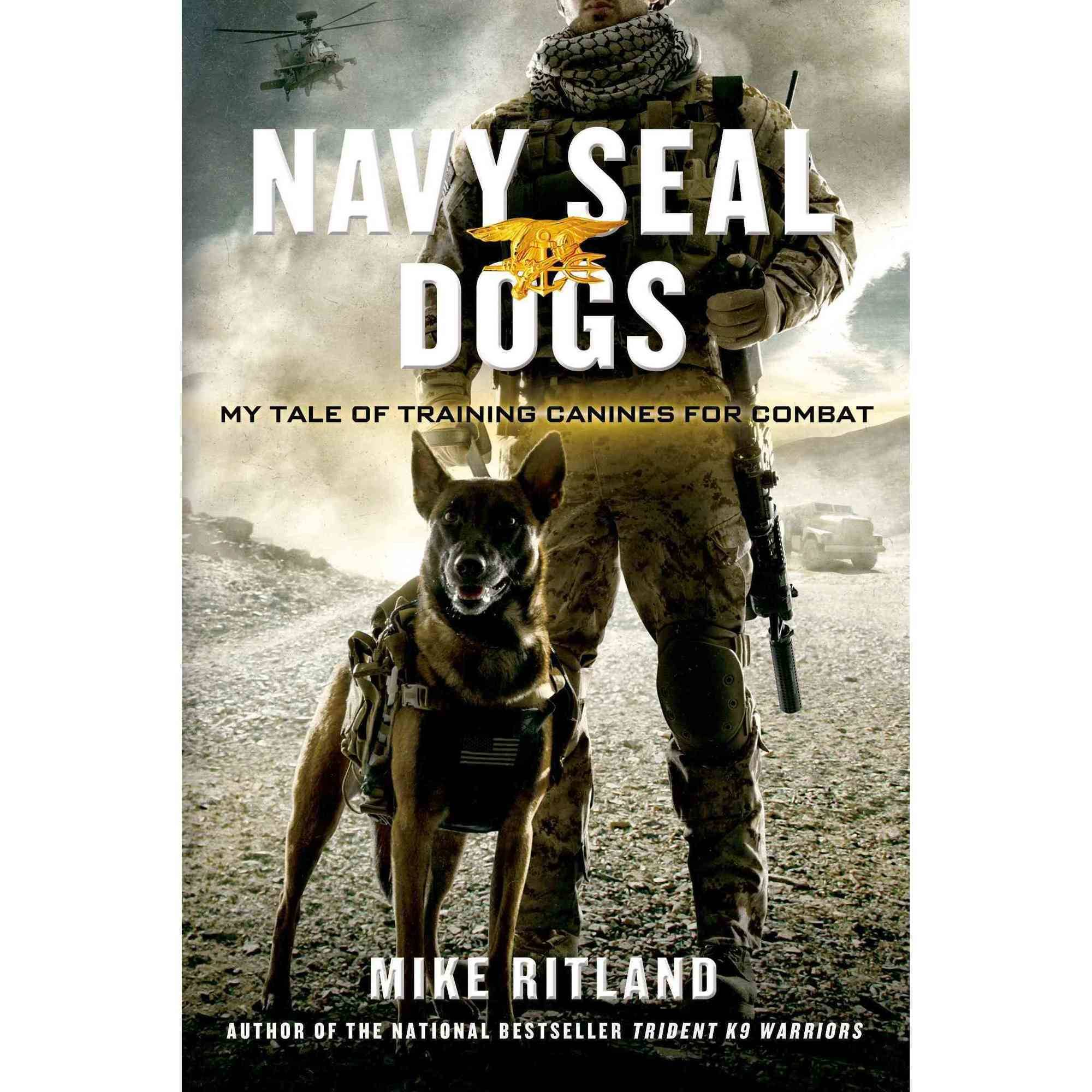 Navy Seal Dogs: My Tale of Training Canines for Combat