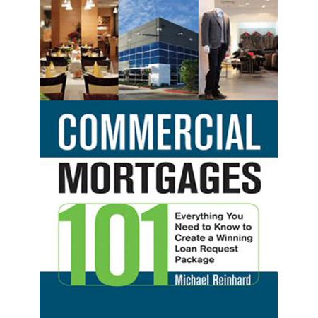 Commercial Mortgages 101 : Everything You Need to Know to Create a Winning Loan Requesteverything You Need to Know to Create a Winning Loan Request Package Package (Sex Loan Luan)