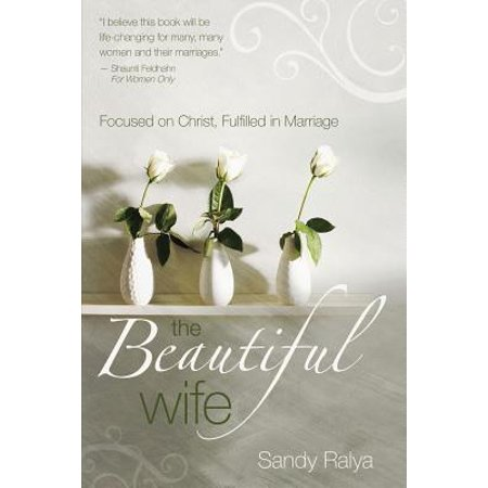 The Beautiful Wife : Focused on Christ, Fulfilled in