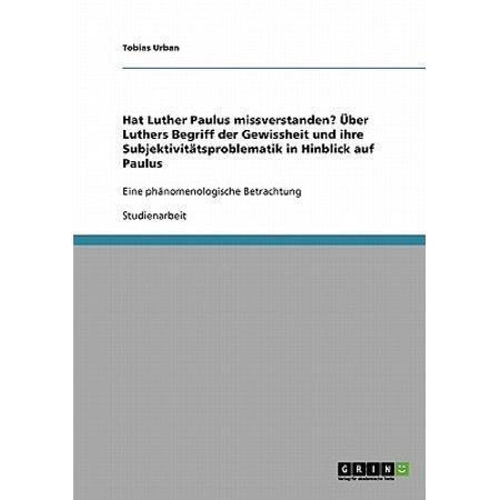 Hat Luther Paulus Missverstanden? Uber Luthers Begriff Der Gewissheit Und Ihre Subjektivitatsproblematik in Hinblick Auf Paulus (über Ihre Brille Sonnenbrille)