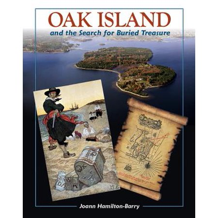 Oak Island : And the Search for Buried Treasure (They Found The Treasure On Oak Island)