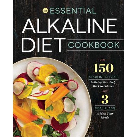 Essential Alkaline Diet Cookbook : 150 Alkaline Recipes to Bring Your Body Back to (Bring Back Bring Back My Bonnie To Me)