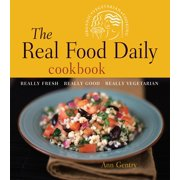 The Real Food Daily Cookbook : Really Fresh, Really Good, Really Vegetarian