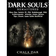 Dark Souls Remastered, Xbox One, Switch, PC, PS4, Walkthrough, Wiki, Achievements, Artorias, Armor, Bosses, Tips, Cheats, Game Guide Unofficial - eBook