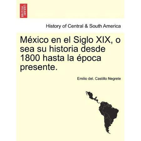 Mexico En El Siglo Xix  O Sea Su Historia Desde 1800 Hasta La Poca Presente